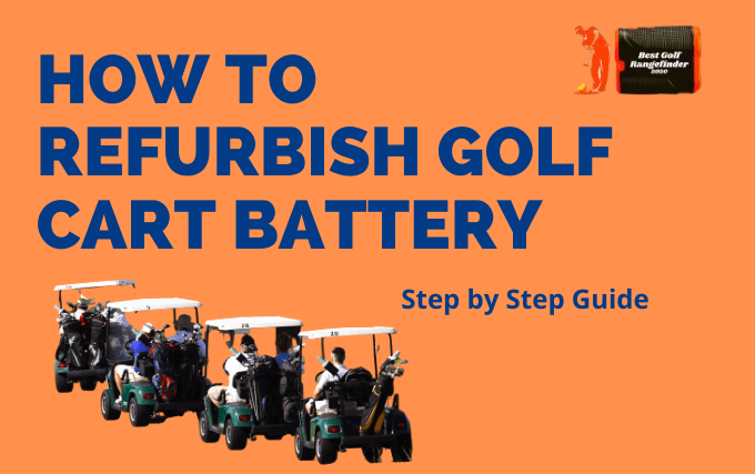 How to Refurbish Golf Cart Battery